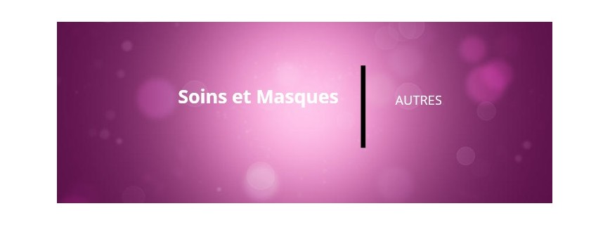 SOINS & MASQUES DIVERS